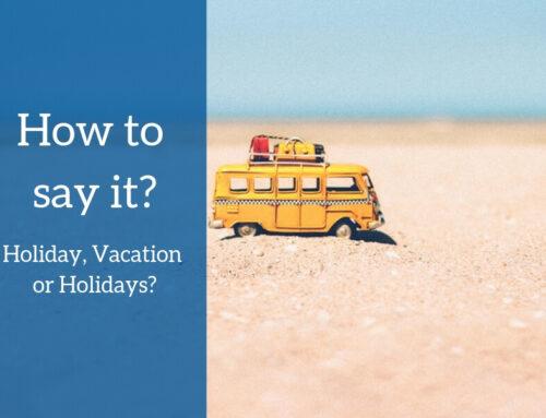 ICAO Level 5 Vocabulary: Holiday, Vacation or Holidays?