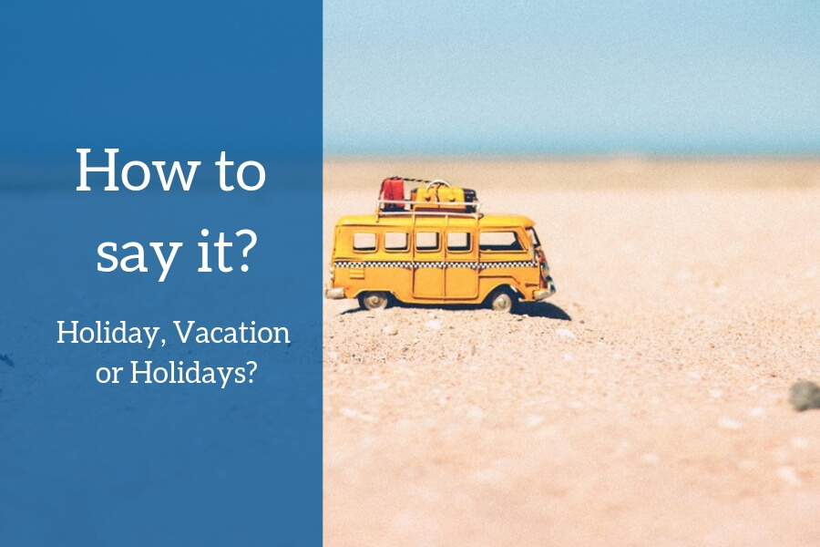 ICAO Level 5 Vocabulary: Holiday, Vacation or Holidays?